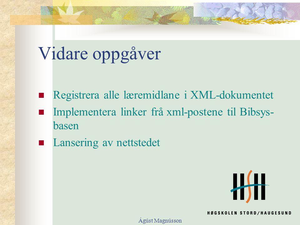 Ágúst Magnússon Vidare oppgåver Registrera alle læremidlane i XML-dokumentet Implementera linker frå xml-postene til Bibsys- basen Lansering av nettstedet