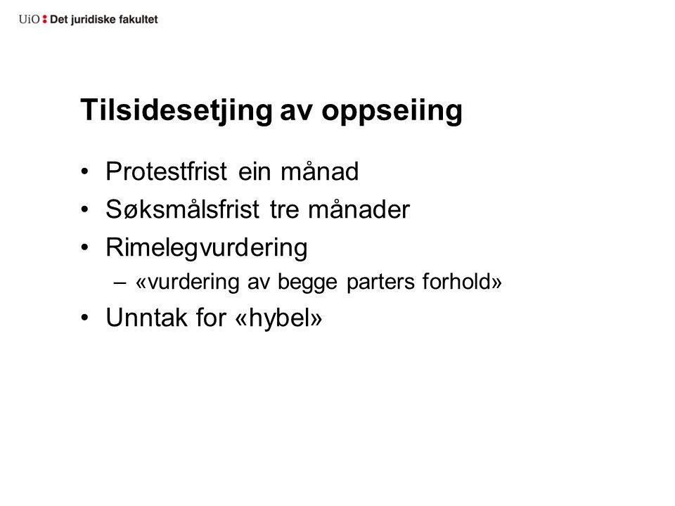 Tilsidesetjing av oppseiing Protestfrist ein månad Søksmålsfrist tre månader Rimelegvurdering –«vurdering av begge parters forhold» Unntak for «hybel»
