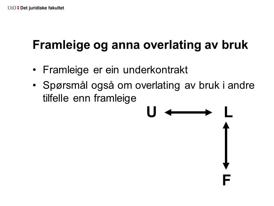 Framleige og anna overlating av bruk Framleige er ein underkontrakt Spørsmål også om overlating av bruk i andre tilfelle enn framleige U L F