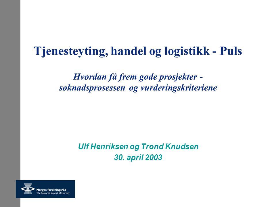Tjenesteyting, handel og logistikk - Puls Hvordan få frem gode prosjekter - søknadsprosessen og vurderingskriteriene Ulf Henriksen og Trond Knudsen 30