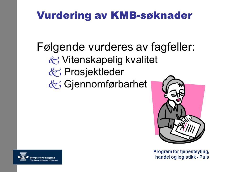 Program for tjenesteyting, handel og logistikk - Puls Vurdering av KMB-søknader Følgende vurderes av fagfeller: k Vitenskapelig kvalitet k Prosjektled