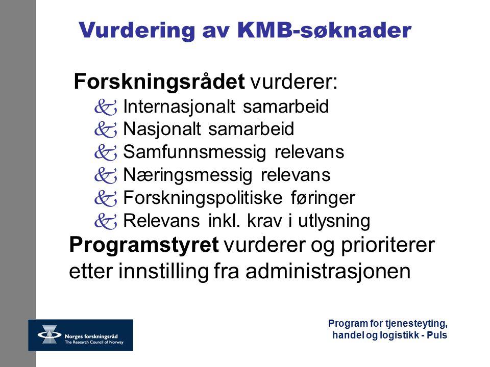 Program for tjenesteyting, handel og logistikk - Puls Vurdering av KMB-søknader Forskningsrådet vurderer: k Internasjonalt samarbeid k Nasjonalt samar