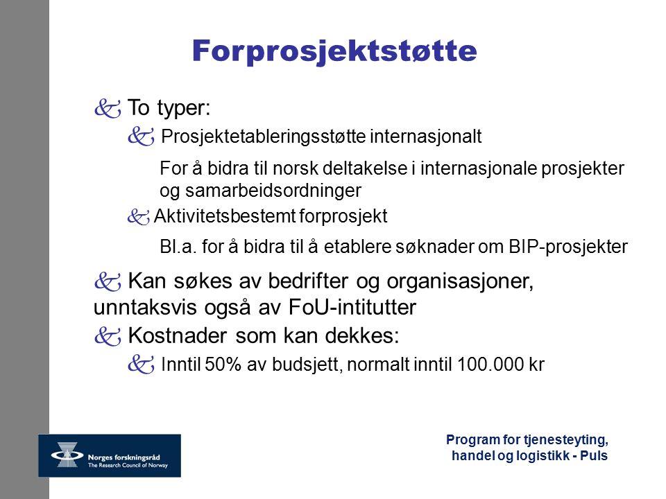 Program for tjenesteyting, handel og logistikk - Puls Forprosjektstøtte k To typer: k Prosjektetableringsstøtte internasjonalt For å bidra til norsk d