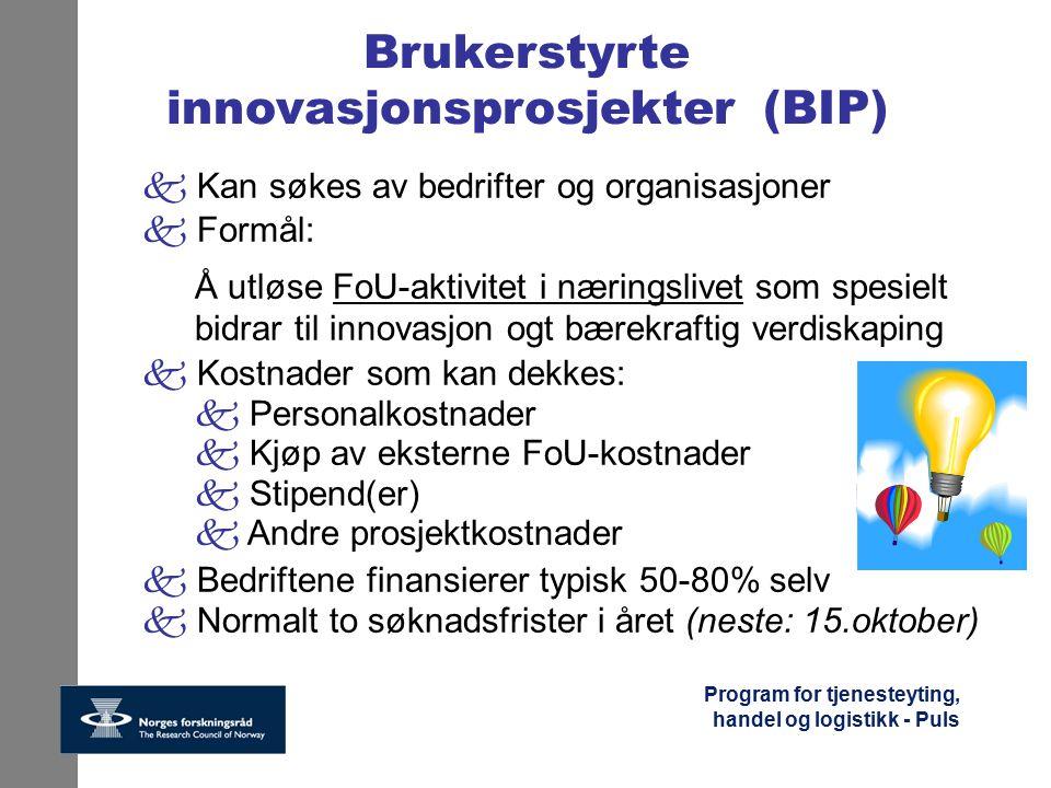 Program for tjenesteyting, handel og logistikk - Puls Brukerstyrte innovasjonsprosjekter (BIP) k Kan søkes av bedrifter og organisasjoner k Formål: Å
