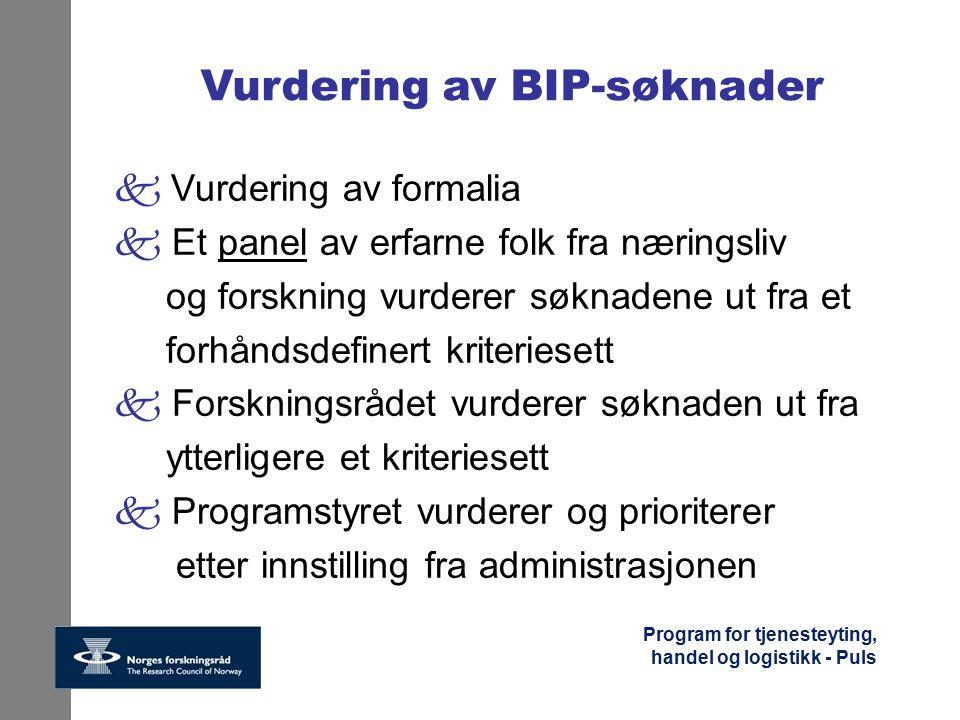 Program for tjenesteyting, handel og logistikk - Puls Vurdering av BIP-søknader  Vurdering av formalia k Et panel av erfarne folk fra næringsliv og f