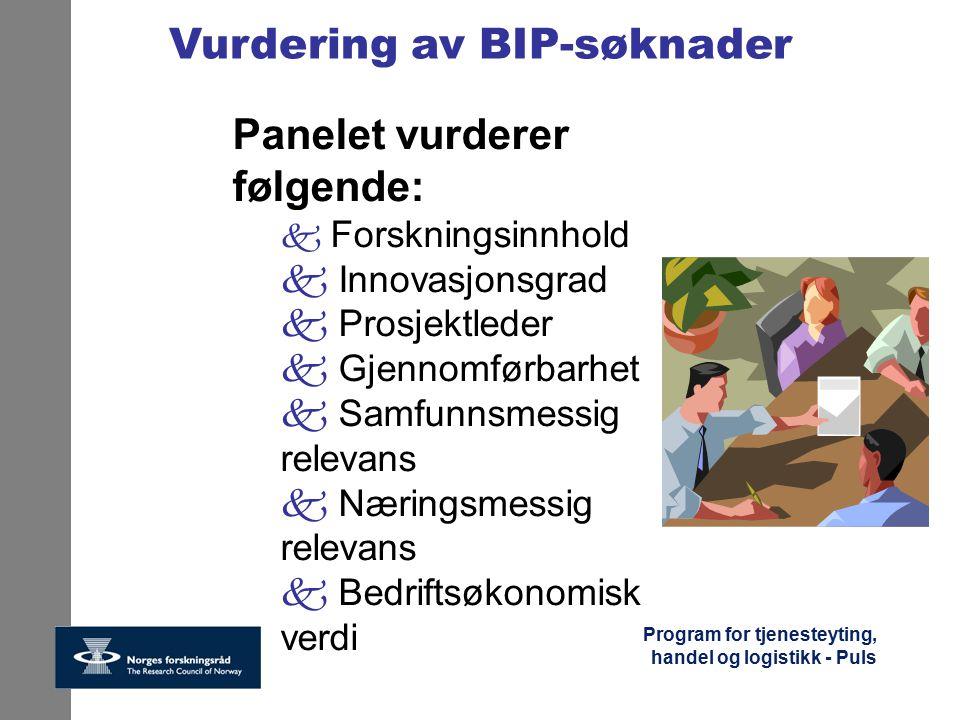 Program for tjenesteyting, handel og logistikk - Puls Vurdering av BIP-søknader Panelet vurderer følgende: k Forskningsinnhold k Innovasjonsgrad k Pro