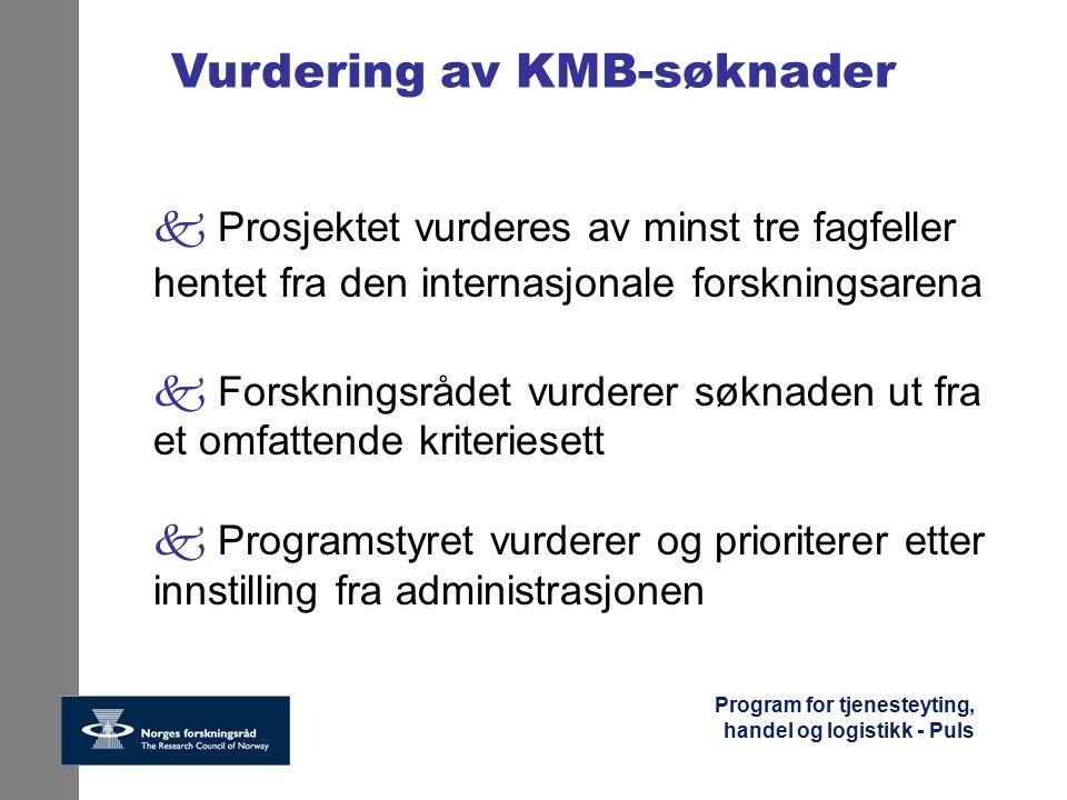 Program for tjenesteyting, handel og logistikk - Puls Vurdering av KMB-søknader k Prosjektet vurderes av minst tre fagfeller hentet fra den internasjo