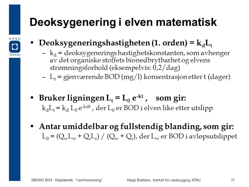 """SIB5005 BM3 - Miljøteknikk: """"Vannforurensing""""Helge Brattebø., Institutt for vassbygging, NTNU 17 Deoksygenering i elven matematisk Deoksygeneringshast"""