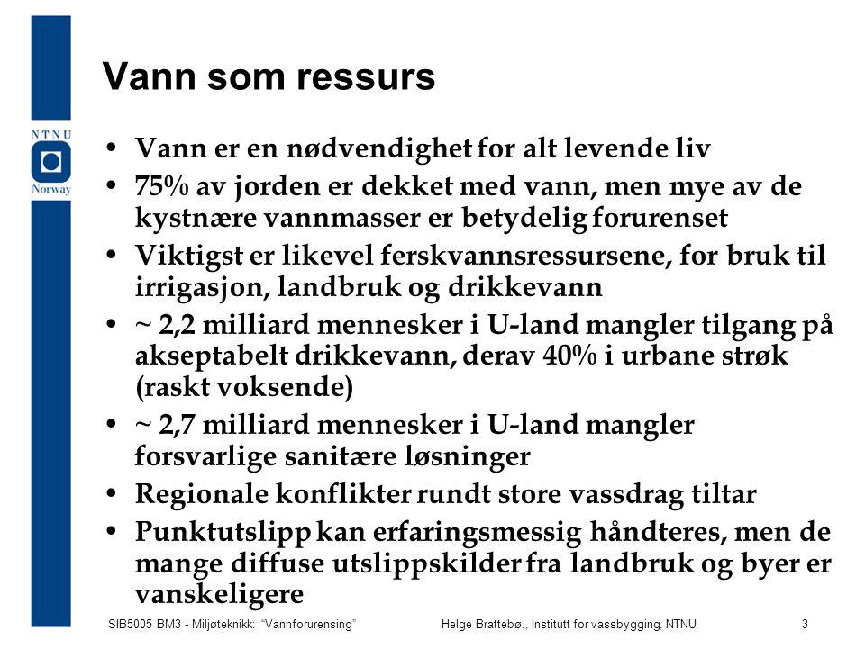 """SIB5005 BM3 - Miljøteknikk: """"Vannforurensing""""Helge Brattebø., Institutt for vassbygging, NTNU 3 Vann som ressurs Vann er en nødvendighet for alt leven"""