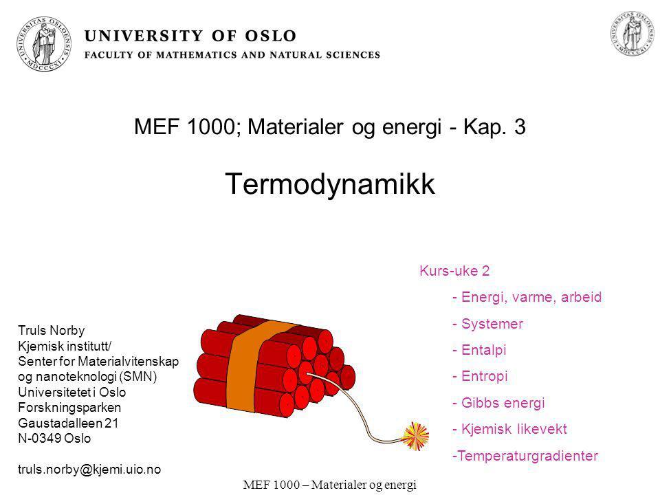 MEF 1000 – Materialer og energi MEF 1000; Materialer og energi - Kap. 3 Termodynamikk Truls Norby Kjemisk institutt/ Senter for Materialvitenskap og n