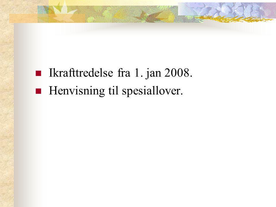 Ikrafttredelse fra 1. jan 2008. Henvisning til spesiallover.