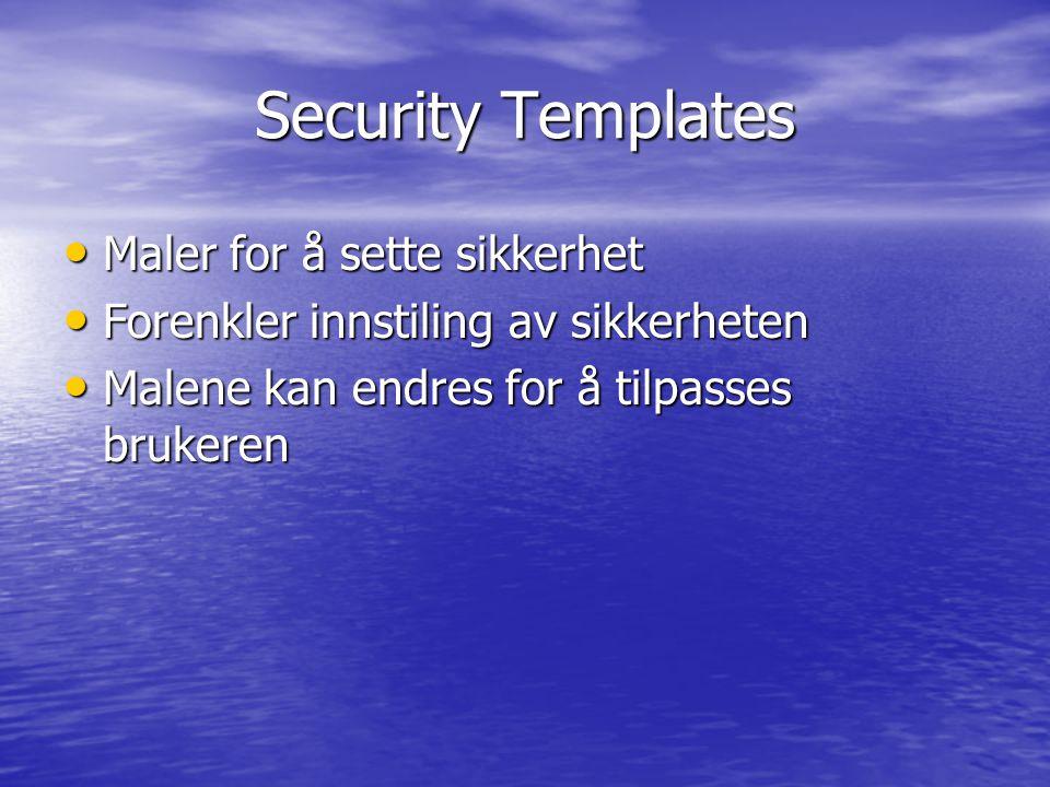 Security Templates Maler for å sette sikkerhet Maler for å sette sikkerhet Forenkler innstiling av sikkerheten Forenkler innstiling av sikkerheten Malene kan endres for å tilpasses brukeren Malene kan endres for å tilpasses brukeren