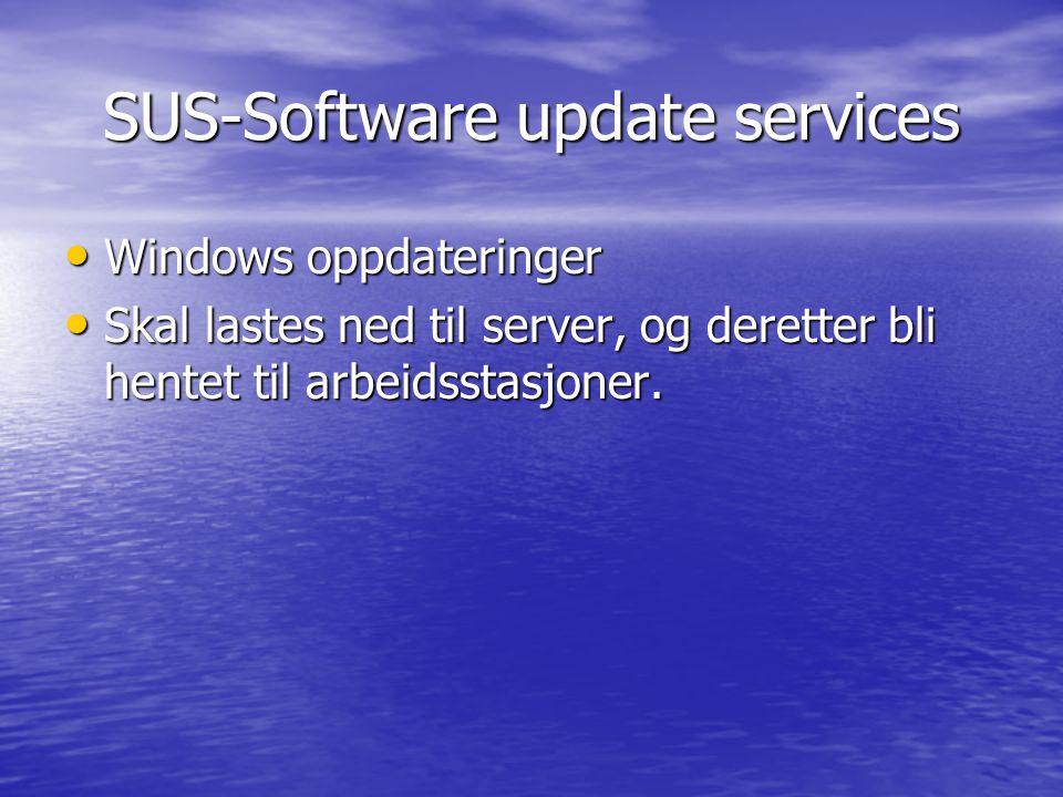 SUS-Software update services Windows oppdateringer Windows oppdateringer Skal lastes ned til server, og deretter bli hentet til arbeidsstasjoner. Skal