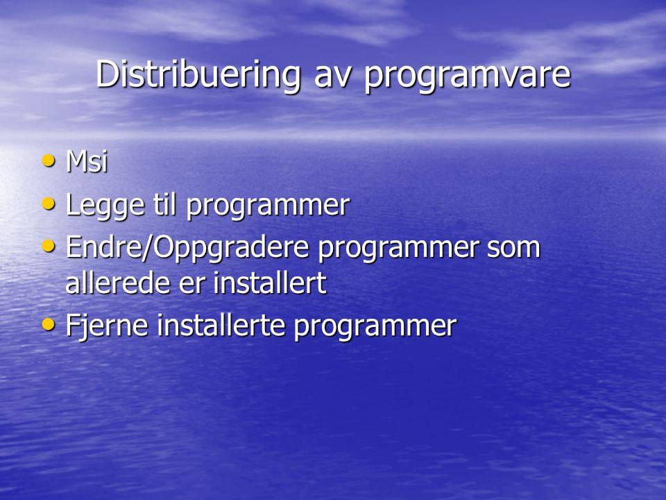 Distribuering av programvare Msi Msi Legge til programmer Legge til programmer Endre/Oppgradere programmer som allerede er installert Endre/Oppgradere