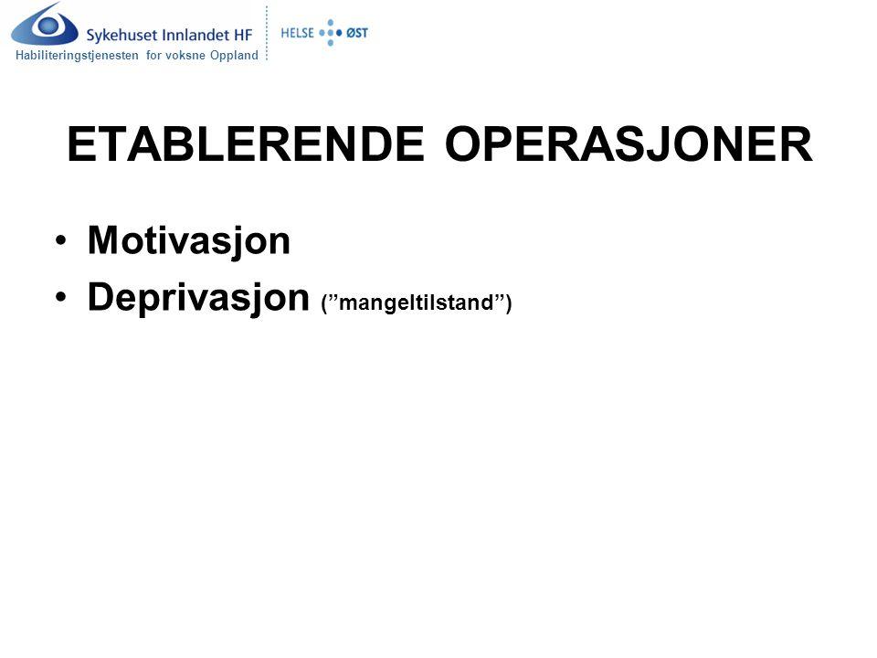"""Habiliteringstjenesten for voksne Oppland ETABLERENDE OPERASJONER Motivasjon Deprivasjon (""""mangeltilstand"""")"""