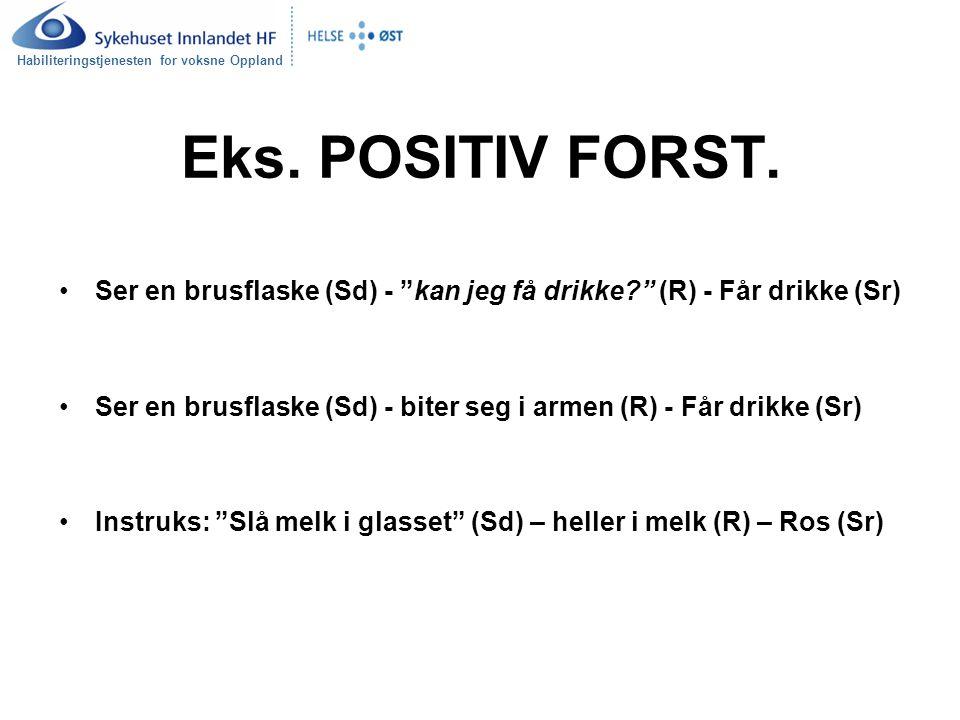 "Habiliteringstjenesten for voksne Oppland Eks. POSITIV FORST. Ser en brusflaske (Sd) - ""kan jeg få drikke?"" (R) - Får drikke (Sr) Ser en brusflaske (S"