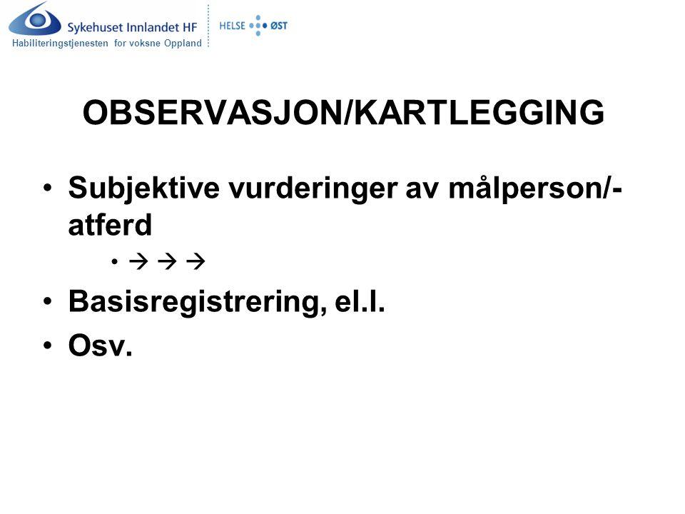 Habiliteringstjenesten for voksne Oppland OBSERVASJON/KARTLEGGING Subjektive vurderinger av målperson/- atferd    Basisregistrering, el.l. Osv.
