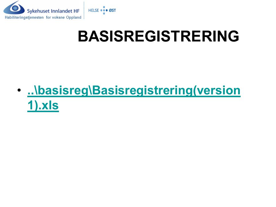 Habiliteringstjenesten for voksne Oppland BASISREGISTRERING..\basisreg\Basisregistrering(version 1).xls..\basisreg\Basisregistrering(version 1).xls