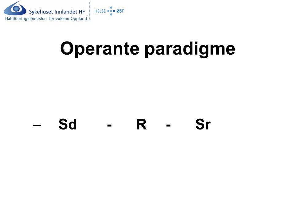 Habiliteringstjenesten for voksne Oppland Operante paradigme – Sd-R-Sr