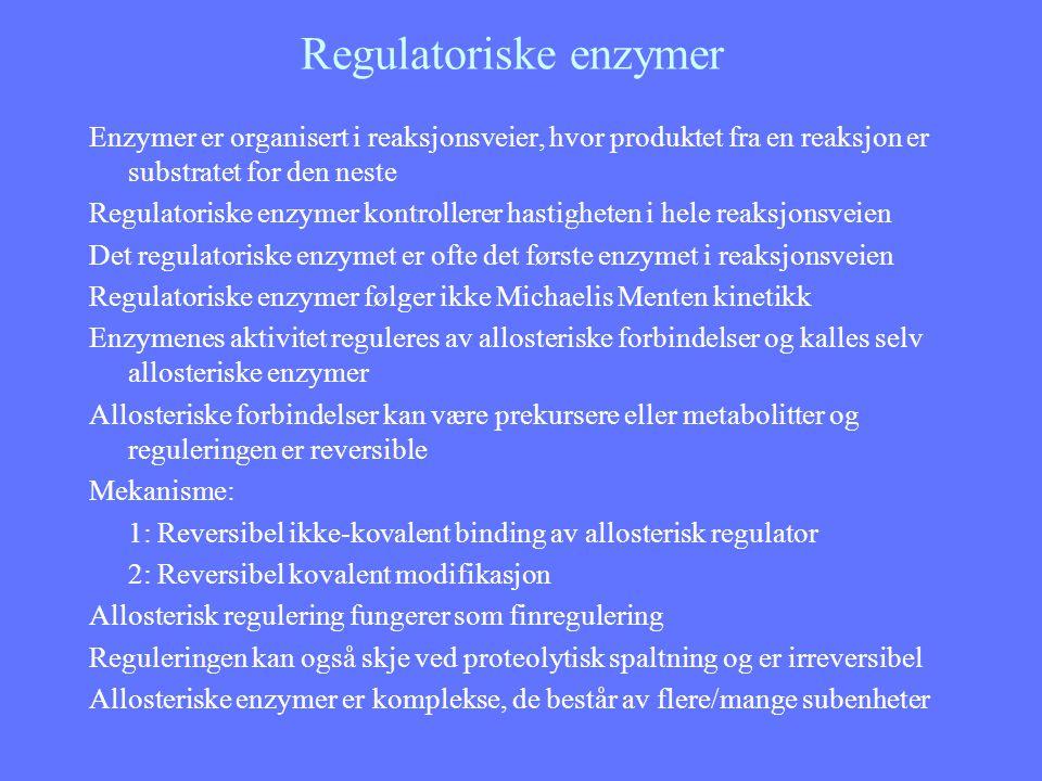 Regulatoriske enzymer Enzymer er organisert i reaksjonsveier, hvor produktet fra en reaksjon er substratet for den neste Regulatoriske enzymer kontrol