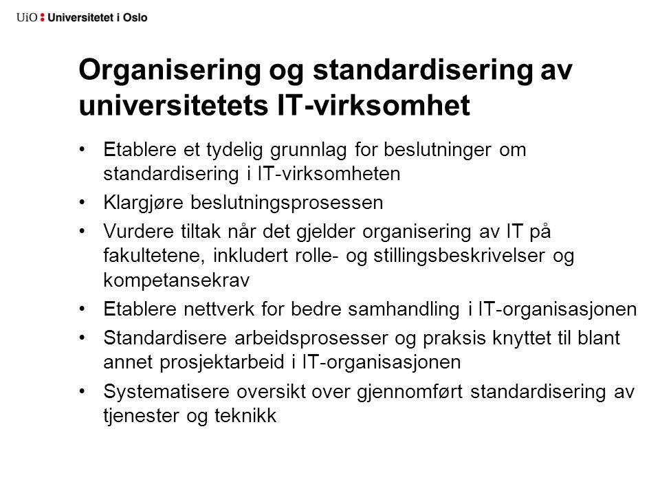 Organisering og standardisering av universitetets IT-virksomhet Etablere et tydelig grunnlag for beslutninger om standardisering i IT-virksomheten Kla
