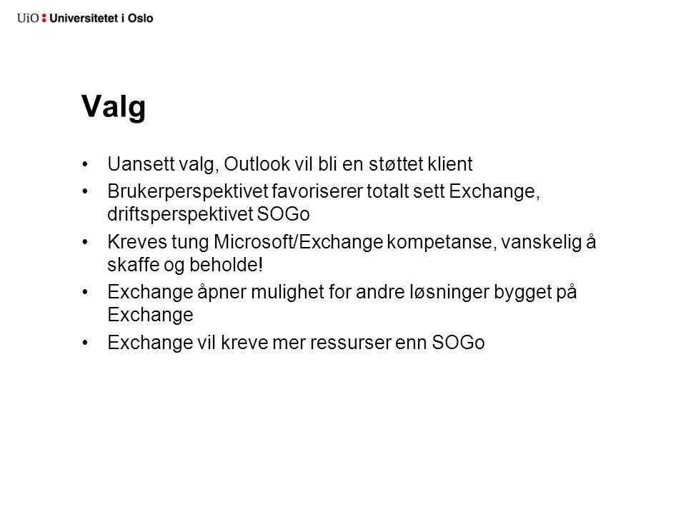 Valg Uansett valg, Outlook vil bli en støttet klient Brukerperspektivet favoriserer totalt sett Exchange, driftsperspektivet SOGo Kreves tung Microsof