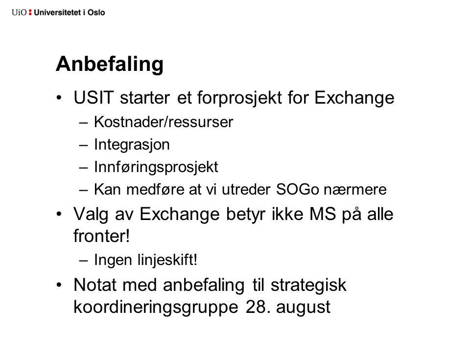 Anbefaling USIT starter et forprosjekt for Exchange –Kostnader/ressurser –Integrasjon –Innføringsprosjekt –Kan medføre at vi utreder SOGo nærmere Valg