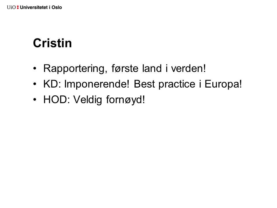 Cristin Rapportering, første land i verden! KD: Imponerende! Best practice i Europa! HOD: Veldig fornøyd!