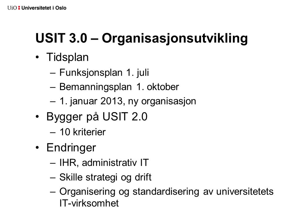 USIT 3.0 – Organisasjonsutvikling Tidsplan –Funksjonsplan 1. juli –Bemanningsplan 1. oktober –1. januar 2013, ny organisasjon Bygger på USIT 2.0 –10 k