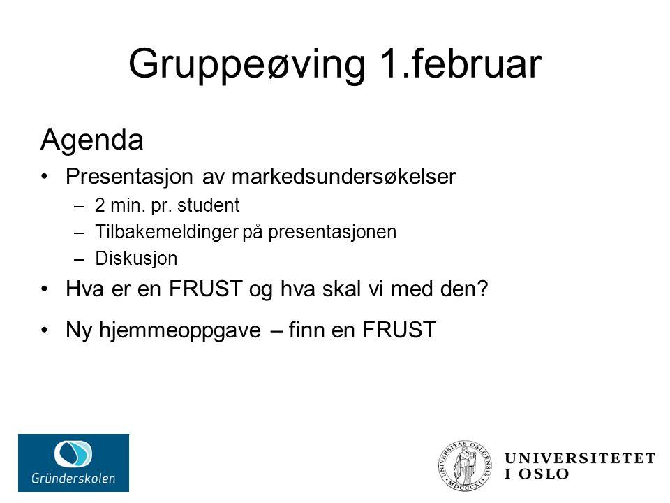 Gruppeøving 1.februar Agenda Presentasjon av markedsundersøkelser –2 min. pr. student –Tilbakemeldinger på presentasjonen –Diskusjon Hva er en FRUST o