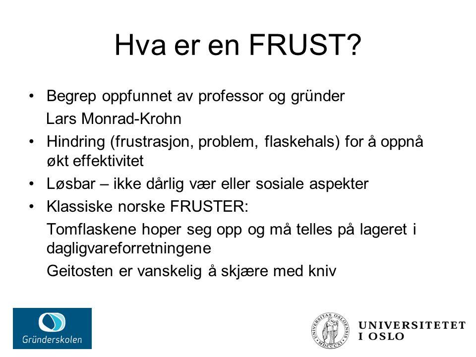 Hva er en FRUST? Begrep oppfunnet av professor og gründer Lars Monrad-Krohn Hindring (frustrasjon, problem, flaskehals) for å oppnå økt effektivitet L