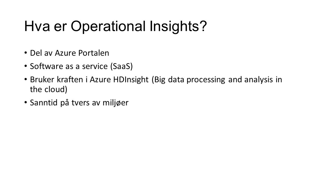 Hva er Operational Insights? Del av Azure Portalen Software as a service (SaaS) Bruker kraften i Azure HDInsight (Big data processing and analysis in