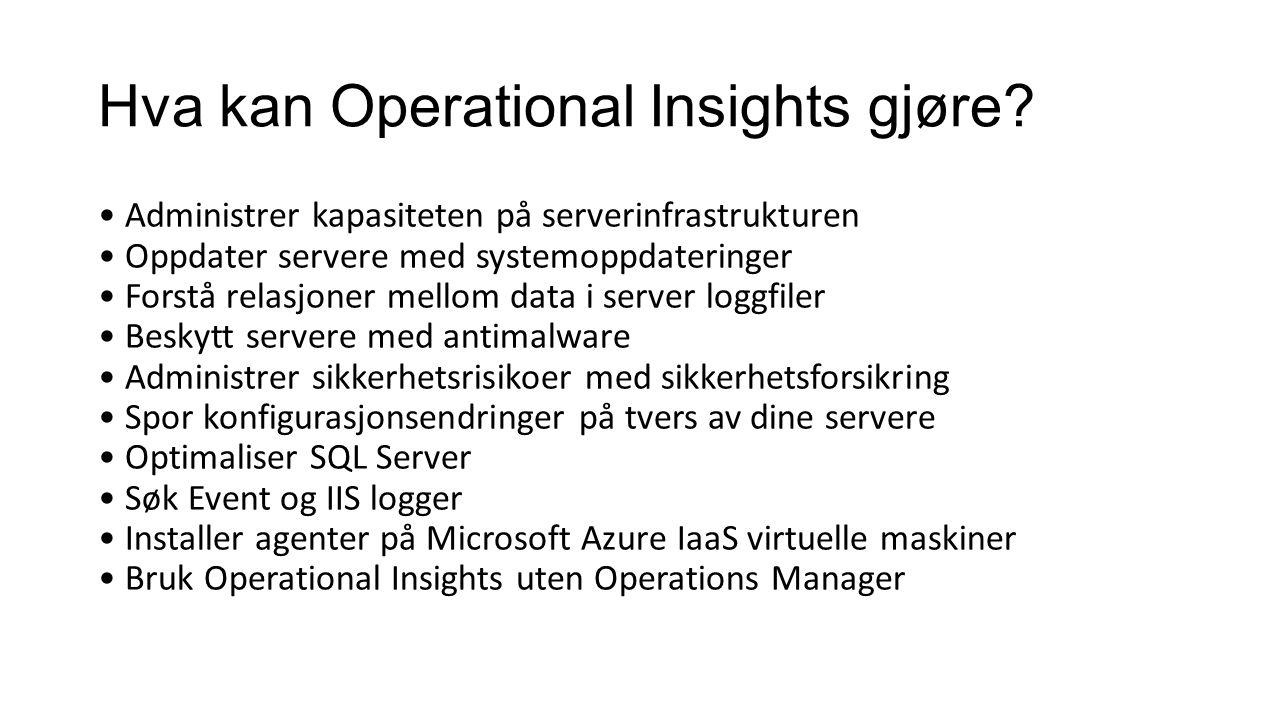Hva kan Operational Insights gjøre? Administrer kapasiteten på serverinfrastrukturen Oppdater servere med systemoppdateringer Forstå relasjoner mellom