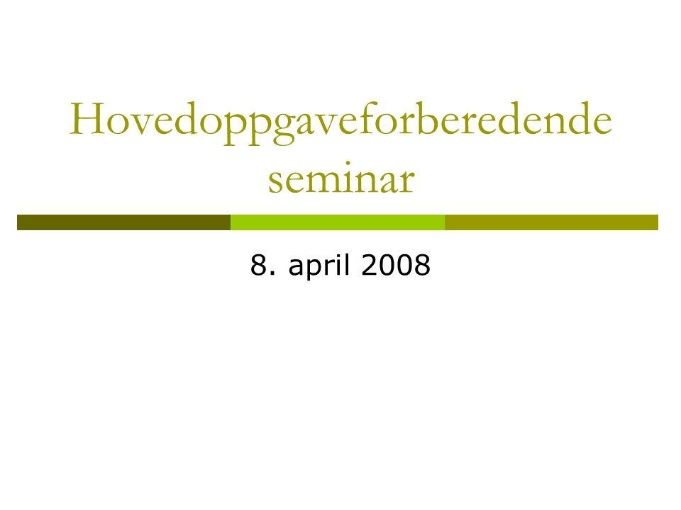 Hovedoppgaveforberedende seminar 8. april 2008