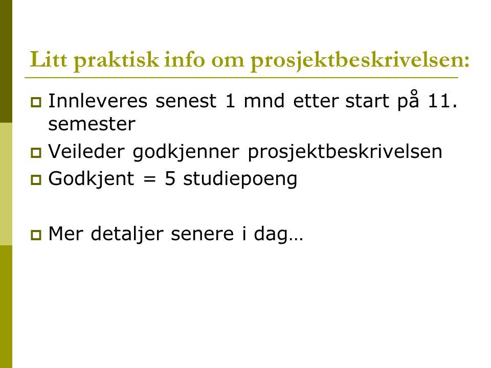 Litt praktisk info om prosjektbeskrivelsen:  Innleveres senest 1 mnd etter start på 11.