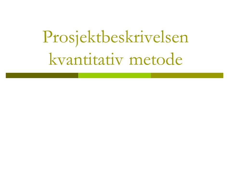 Prosjektbeskrivelsen består av 1.Vitenskapelig bakgrunn og problemformulering (ca 2 sider) 2.