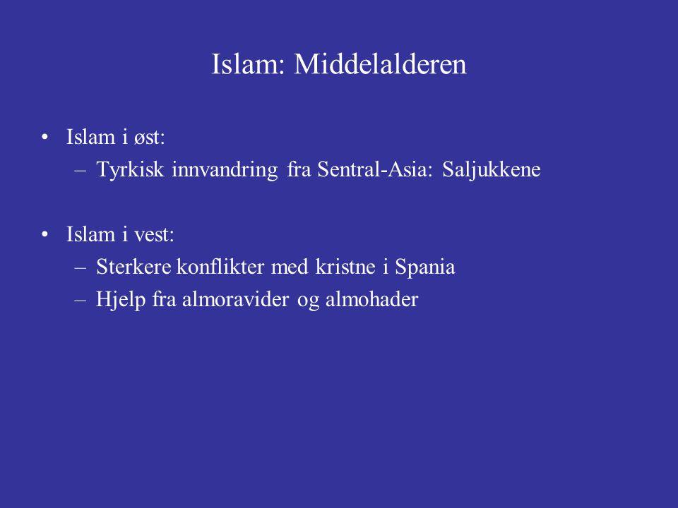 Islam: Middelalderen Islam i øst: –Tyrkisk innvandring fra Sentral-Asia: Saljukkene Islam i vest: –Sterkere konflikter med kristne i Spania –Hjelp fra