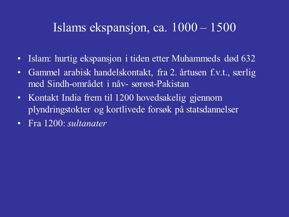 Islams ekspansjon, ca. 1000 – 1500 Islam: hurtig ekspansjon i tiden etter Muhammeds død 632 Gammel arabisk handelskontakt, fra 2. årtusen f.v.t., særl