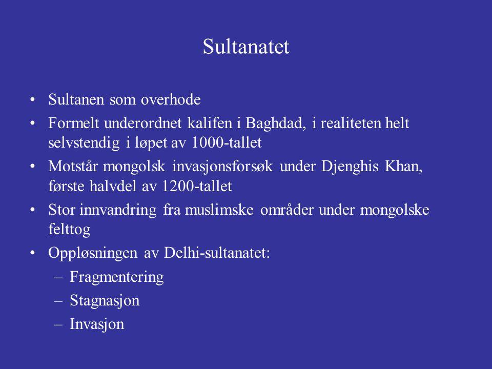 Sultanatet Sultanen som overhode Formelt underordnet kalifen i Baghdad, i realiteten helt selvstendig i løpet av 1000-tallet Motstår mongolsk invasjon