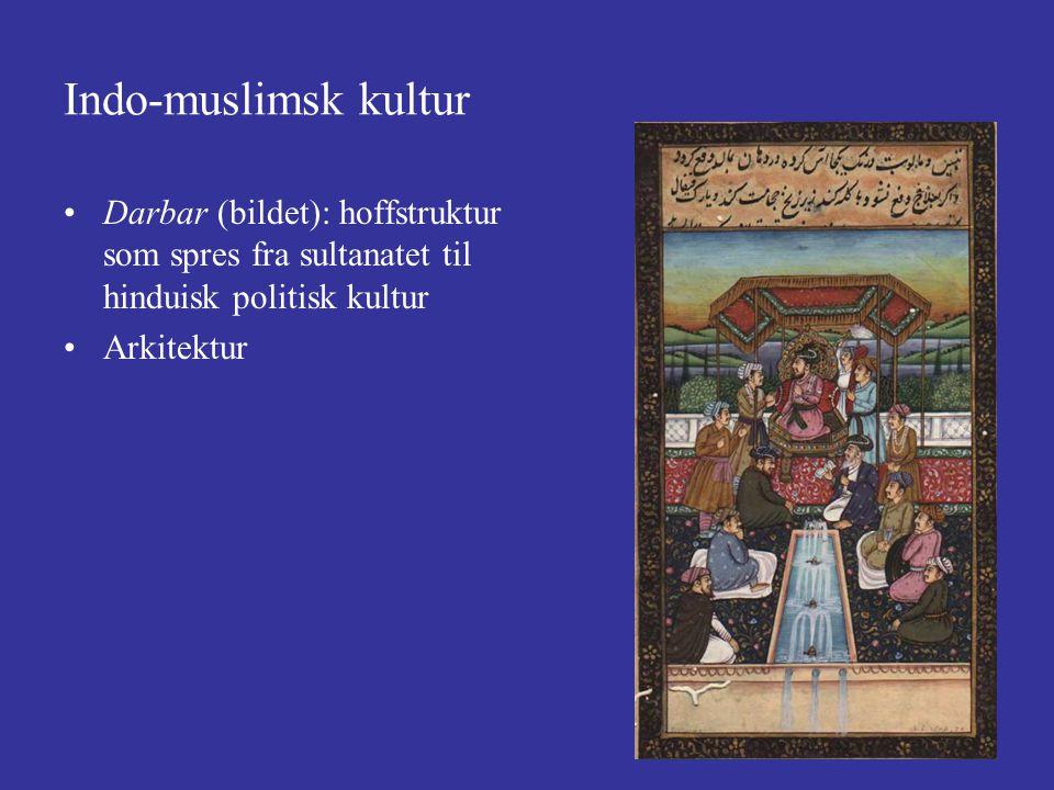Indo-muslimsk kultur Darbar (bildet): hoffstruktur som spres fra sultanatet til hinduisk politisk kultur Arkitektur