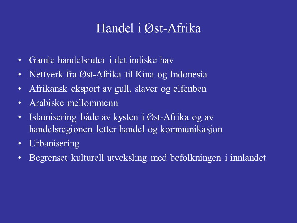 Handel i Øst-Afrika Gamle handelsruter i det indiske hav Nettverk fra Øst-Afrika til Kina og Indonesia Afrikansk eksport av gull, slaver og elfenben A