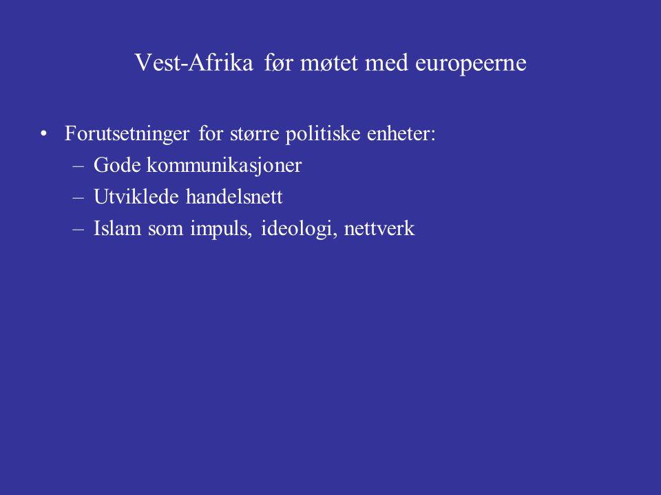 Vest-Afrika før møtet med europeerne Forutsetninger for større politiske enheter: –Gode kommunikasjoner –Utviklede handelsnett –Islam som impuls, ideo