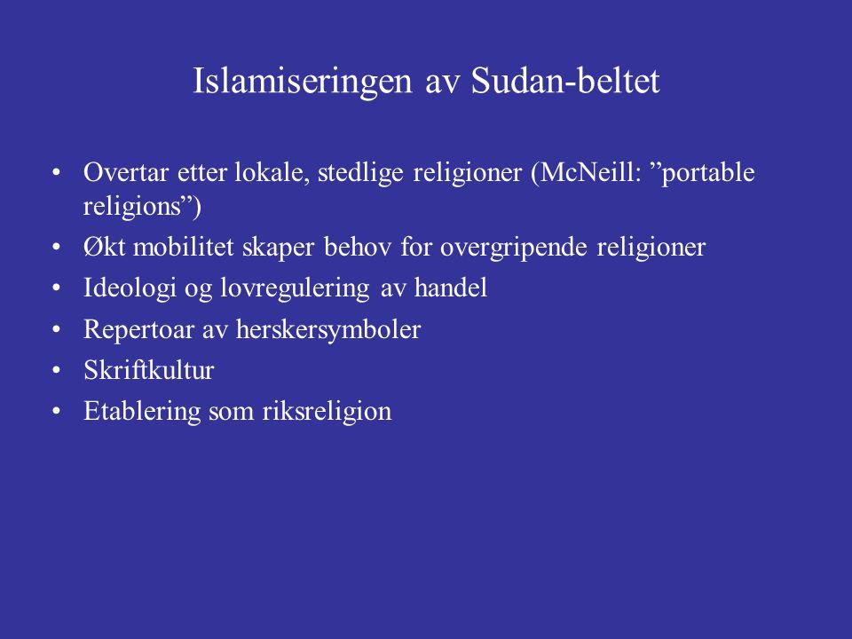 """Islamiseringen av Sudan-beltet Overtar etter lokale, stedlige religioner (McNeill: """"portable religions"""") Økt mobilitet skaper behov for overgripende r"""
