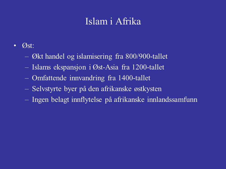 Islam i Afrika Øst: –Økt handel og islamisering fra 800/900-tallet –Islams ekspansjon i Øst-Asia fra 1200-tallet –Omfattende innvandring fra 1400-tall