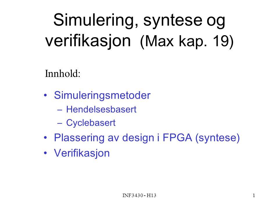 INF3430 - H131 Simulering, syntese og verifikasjon (Max kap. 19) Simuleringsmetoder –Hendelsesbasert –Cyclebasert Plassering av design i FPGA (syntese