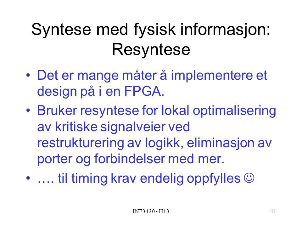 INF3430 - H1311 Syntese med fysisk informasjon: Resyntese Det er mange måter å implementere et design på i en FPGA. Bruker resyntese for lokal optimal