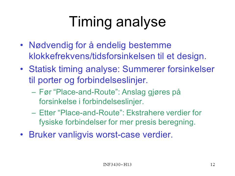 INF3430 - H1312 Timing analyse Nødvendig for å endelig bestemme klokkefrekvens/tidsforsinkelsen til et design. Statisk timing analyse: Summerer forsin
