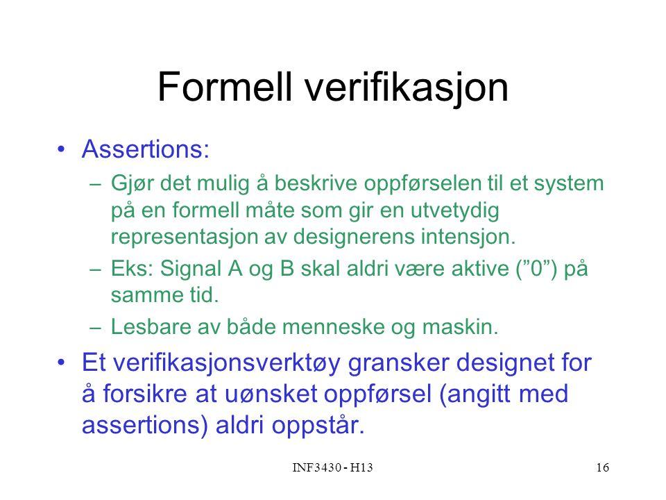 INF3430 - H1316 Formell verifikasjon Assertions: –Gjør det mulig å beskrive oppførselen til et system på en formell måte som gir en utvetydig represen