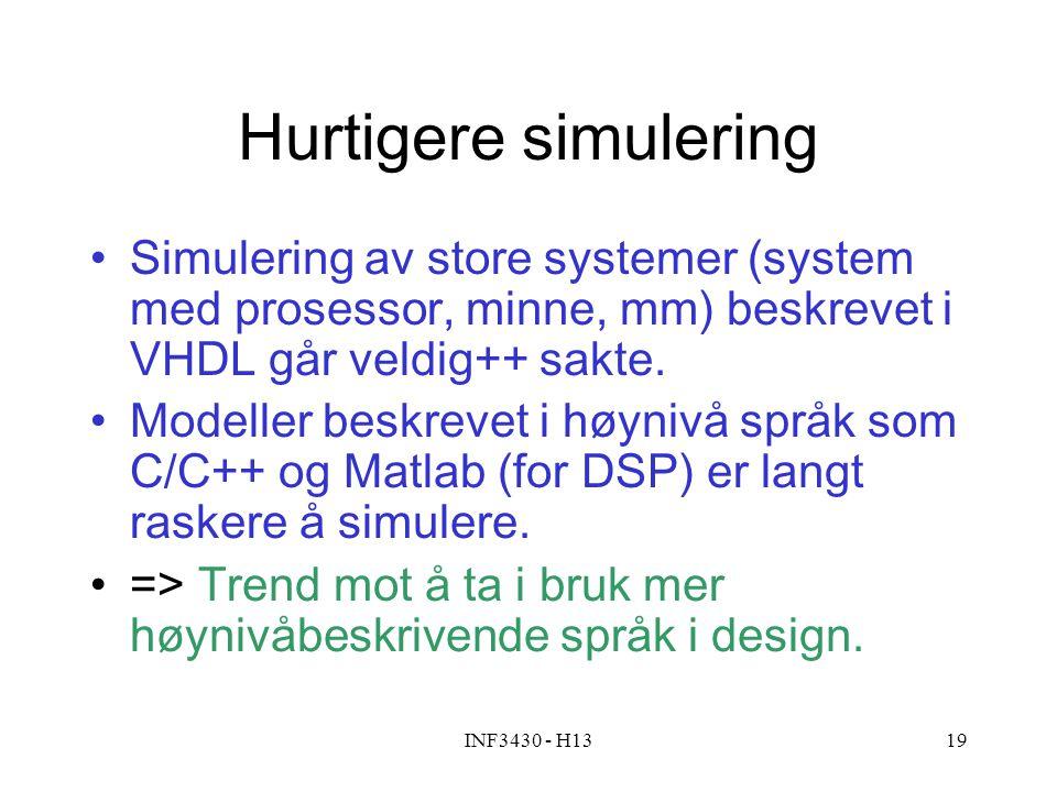 INF3430 - H1319 Hurtigere simulering Simulering av store systemer (system med prosessor, minne, mm) beskrevet i VHDL går veldig++ sakte. Modeller besk