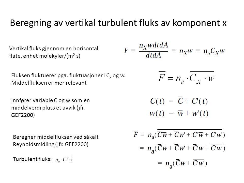 Beregning av vertikal turbulent fluks av komponent x Vertikal fluks gjennom en horisontal flate, enhet molekyler/(m 2 s) Fluksen fluktuerer pga.